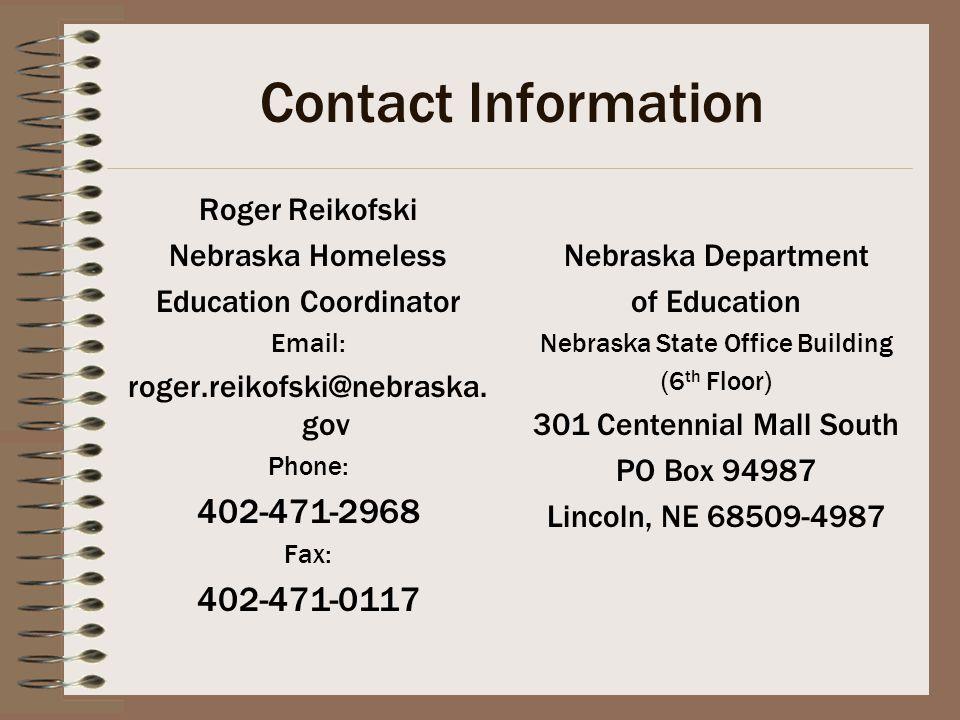 Contact Information Roger Reikofski Nebraska Homeless Education Coordinator Email: roger.reikofski@nebraska.