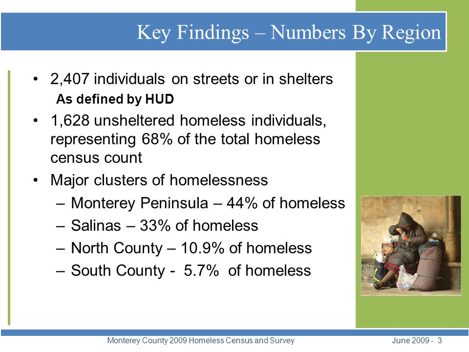 Key Findings Monterey County 2009 Homeless Census and Survey June 2009 - 4 71% increase in overall homelessness Increase in homeless identified in North County and South County.