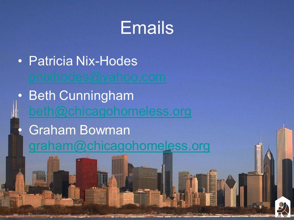 Emails Patricia Nix-Hodes pnixhodes@yahoo.com pnixhodes@yahoo.com Beth Cunningham beth@chicagohomeless.org beth@chicagohomeless.org Graham Bowman graham@chicagohomeless.org graham@chicagohomeless.org