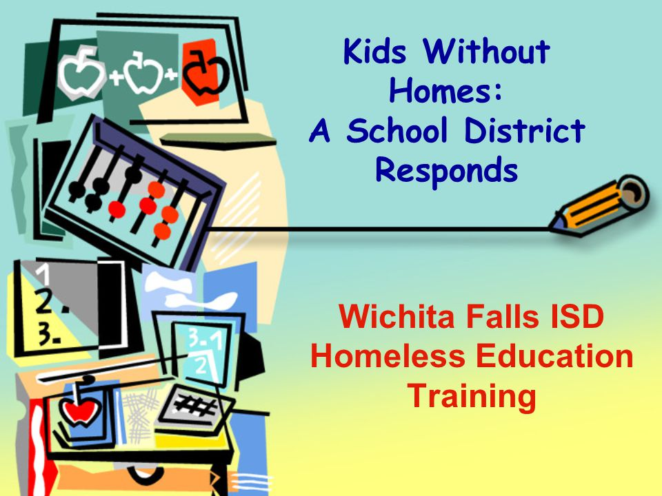 Kids Without Homes: A School District Responds Wichita Falls ISD Homeless Education Training