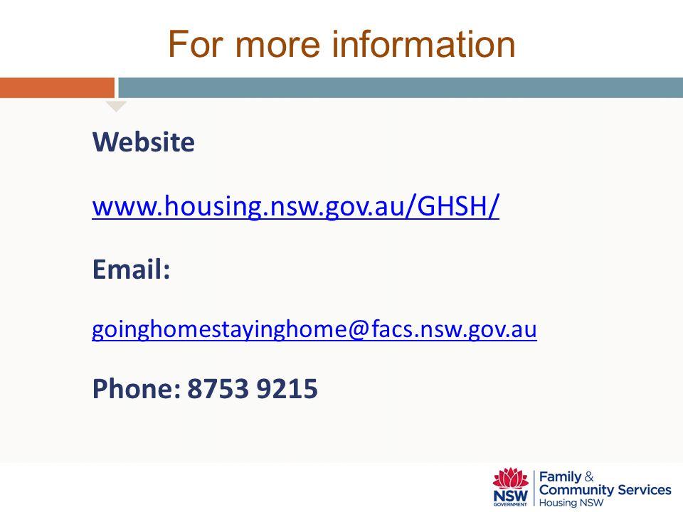For more information Website www.housing.nsw.gov.au/GHSH/ Email: goinghomestayinghome@facs.nsw.gov.au Phone: 8753 9215