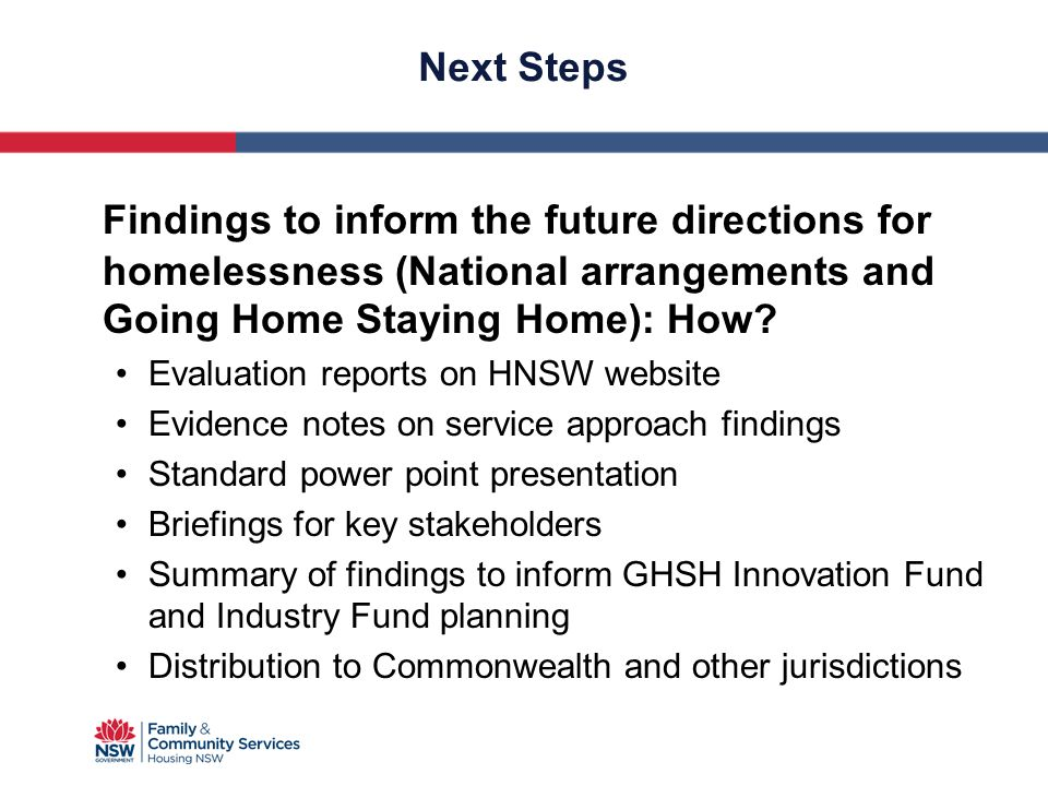 Next Steps Findings to inform the future directions for homelessness (National arrangements and Going Home Staying Home): How? Evaluation reports on H