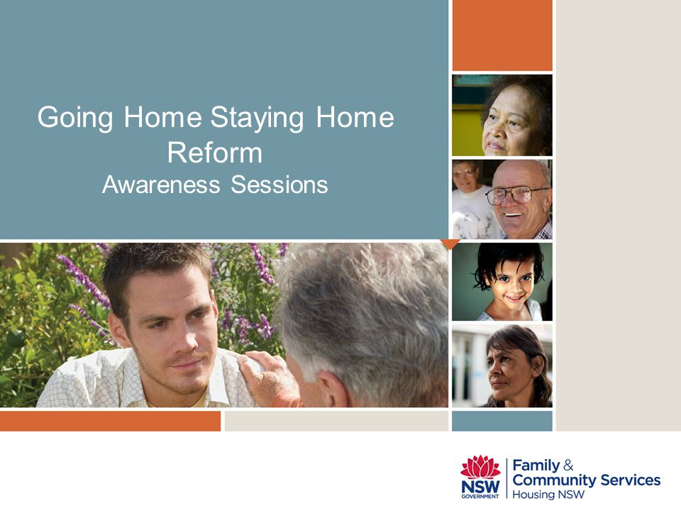 Going Home Staying Home Reform Awareness Sessions
