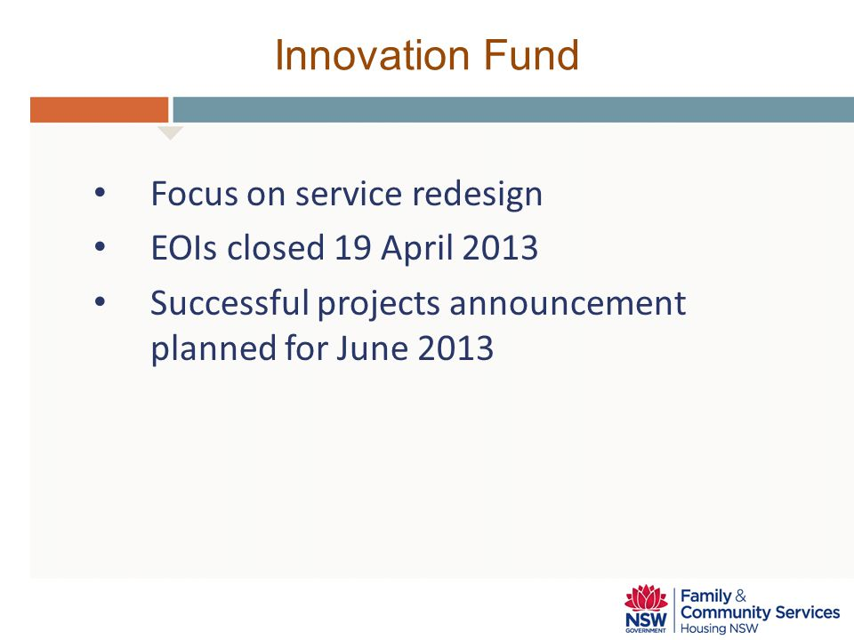 Innovation Fund Focus on service redesign EOIs closed 19 April 2013 Successful projects announcement planned for June 2013