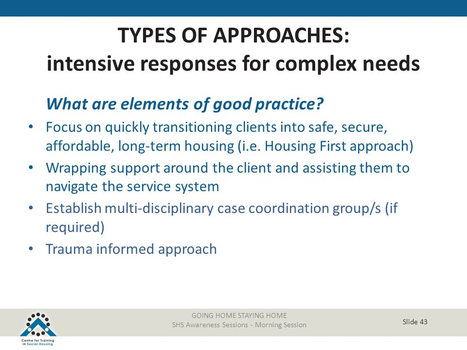 Slide 43 GOING HOME STAYING HOME SHS Awareness Sessions - Morning Session What are elements of good practice? Focus on quickly transitioning clients i