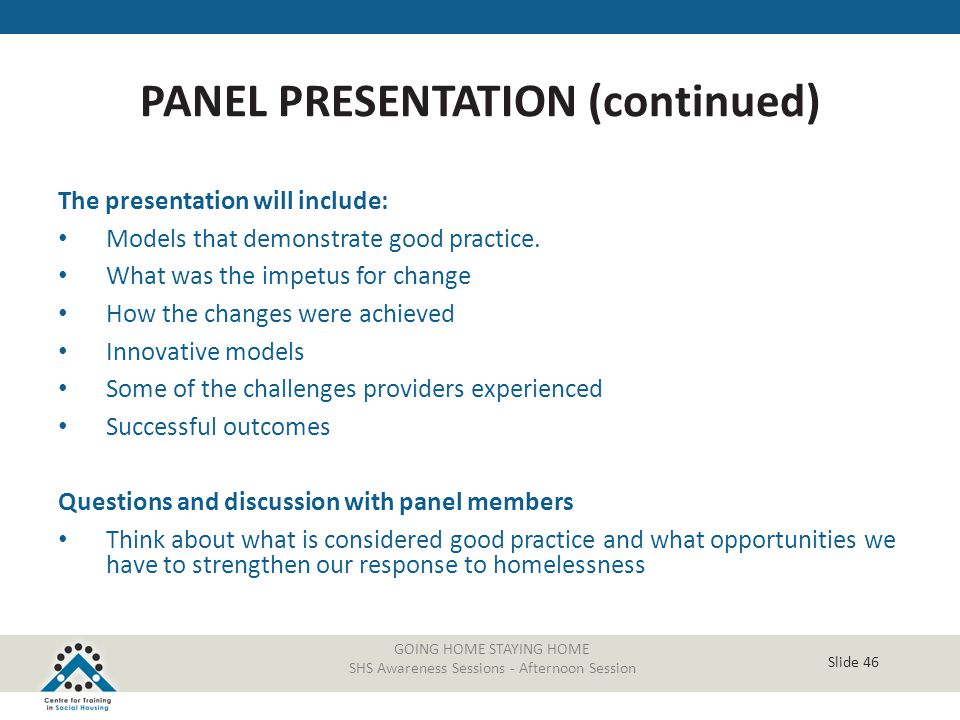 Slide 46 GOING HOME STAYING HOME SHS Awareness Sessions - Afternoon Session The presentation will include: Models that demonstrate good practice. What