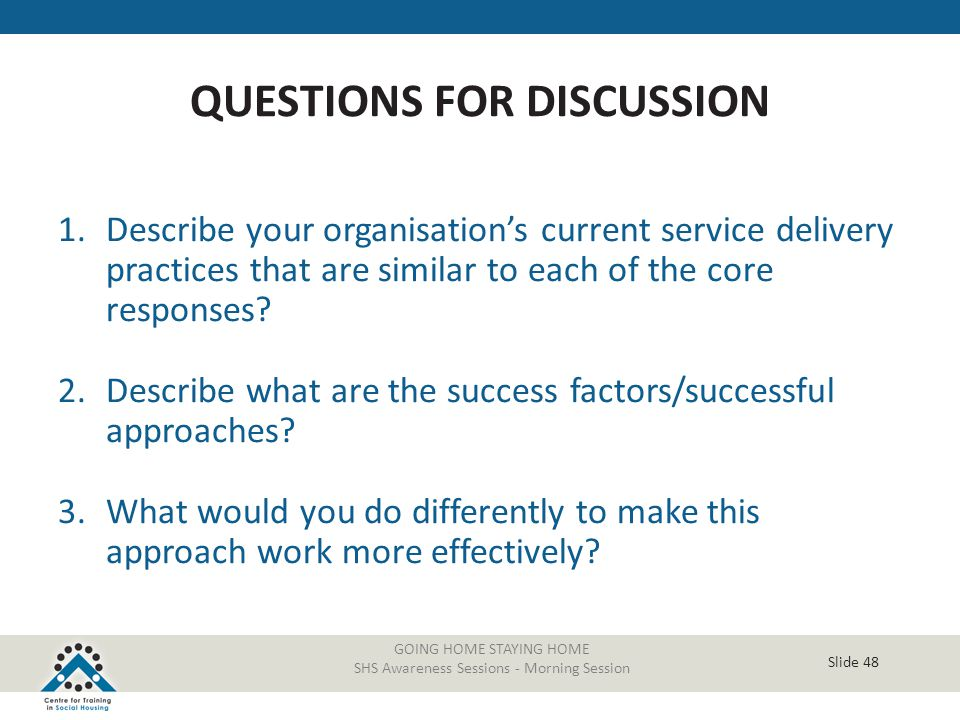 Slide 48 GOING HOME STAYING HOME SHS Awareness Sessions - Morning Session 1.Describe your organisation's current service delivery practices that are s
