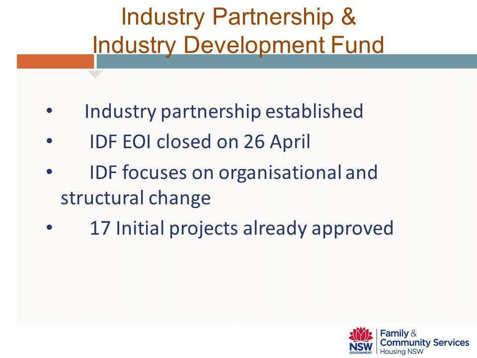 Industry Partnership & Industry Development Fund Industry partnership established IDF EOI closed on 26 April IDF focuses on organisational and structu