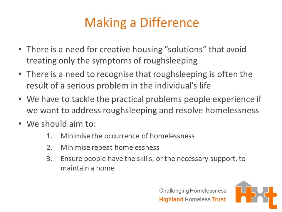 "Making a Difference There is a need for creative housing ""solutions"" that avoid treating only the symptoms of roughsleeping There is a need to recogni"