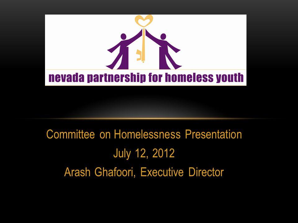 Committee on Homelessness Presentation July 12, 2012 Arash Ghafoori, Executive Director