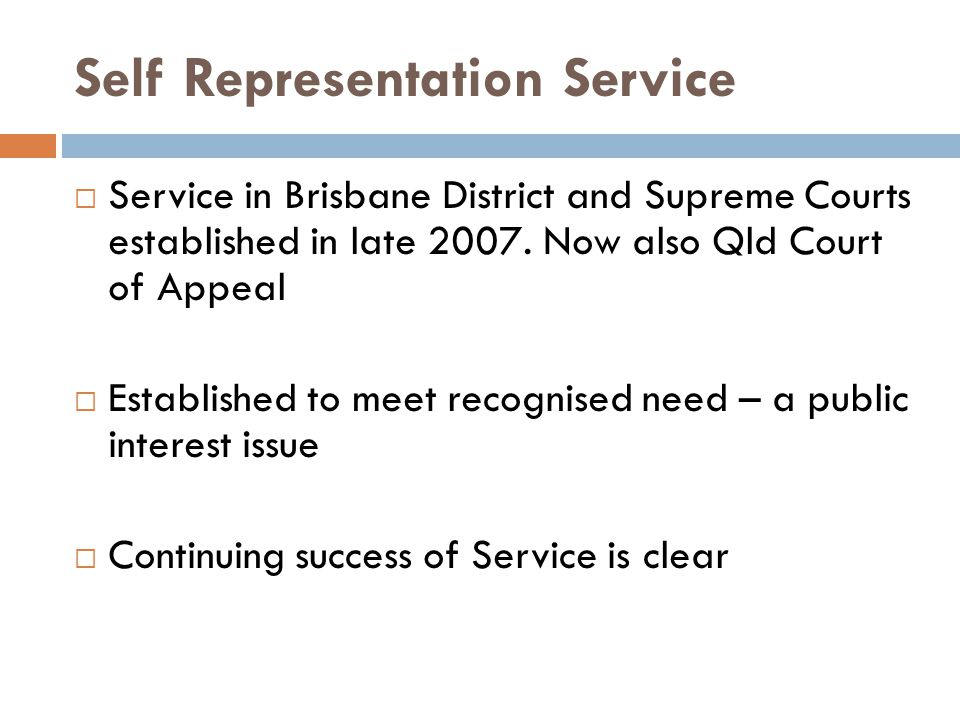 Self Representation Service  Service in Brisbane District and Supreme Courts established in late 2007.