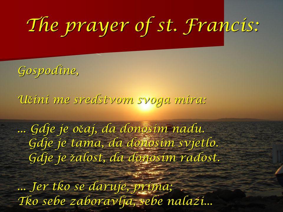 The prayer of st.Francis: Gospodine, U č ini me sredstvom svoga mira:...