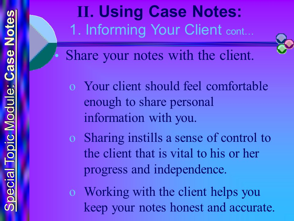 Special Topic Module: Case Notes II. Using Case Notes: Share your notes with the client.