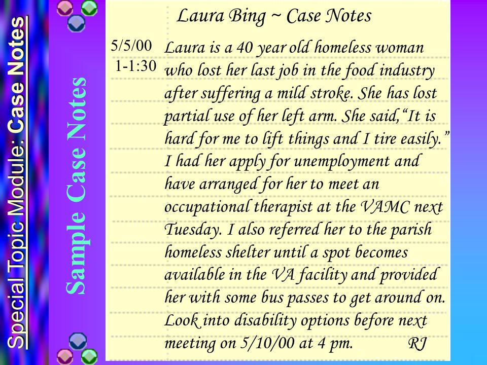 Special Topic Module: Case Notes Sample Case Notes Laura is a 40 year old homeless woman who lost her last job in the food industry after suffering a mild stroke.