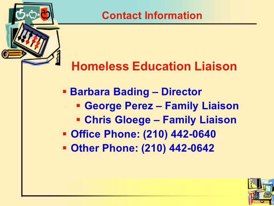 Contact Information  Barbara Bading – Director  George Perez – Family Liaison  Chris Gloege – Family Liaison  Office Phone: (210) 442-0640  Other Phone: (210) 442-0642 Homeless Education Liaison