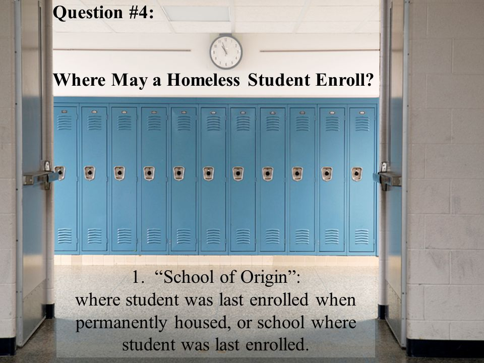 Question #4: Where May a Homeless Student Enroll. 1.