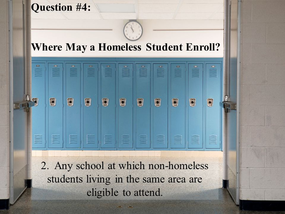 Question #4: Where May a Homeless Student Enroll. 2.