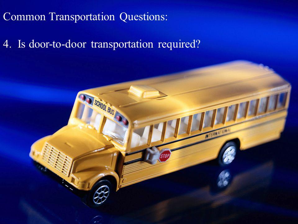 Common Transportation Questions: 4. Is door-to-door transportation required?