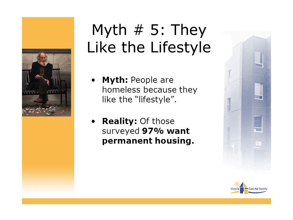 """Myth # 5: They Like the Lifestyle Myth: People are homeless because they like the """"lifestyle"""". Reality: Of those surveyed 97% want permanent housing."""