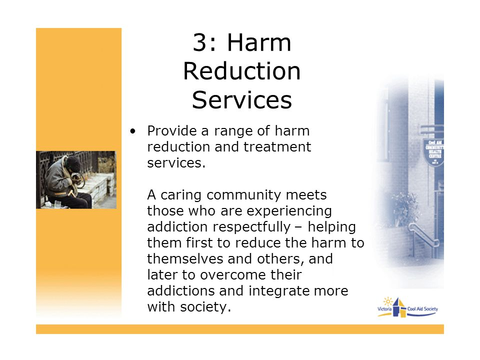 3: Harm Reduction Services Provide a range of harm reduction and treatment services.