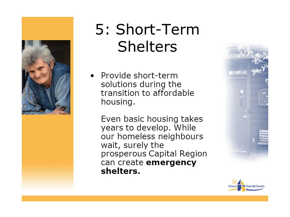 5: Short-Term Shelters Provide short-term solutions during the transition to affordable housing.