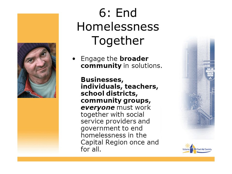 6: End Homelessness Together Engage the broader community in solutions.