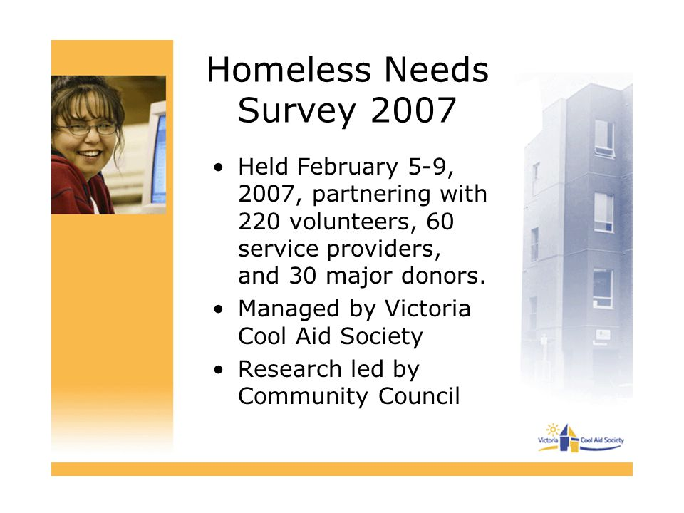Homeless Needs Survey 2007 Held February 5-9, 2007, partnering with 220 volunteers, 60 service providers, and 30 major donors. Managed by Victoria Coo