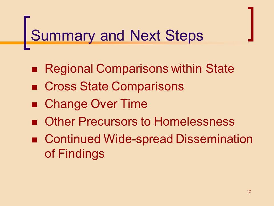Summary and Next Steps Regional Comparisons within State Cross State Comparisons Change Over Time Other Precursors to Homelessness Continued Wide-spre