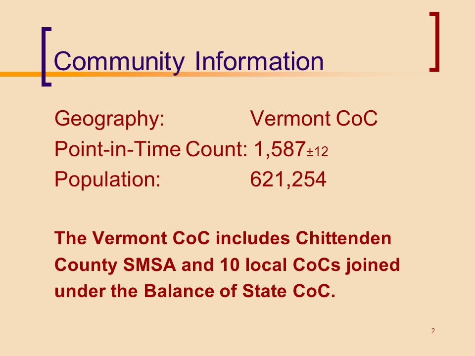 Community Information Geography: Vermont CoC Point-in-Time Count: 1,587 ±12 Population: 621,254 The Vermont CoC includes Chittenden County SMSA and 10