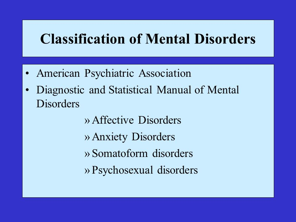 Classification of Mental Disorders American Psychiatric Association Diagnostic and Statistical Manual of Mental Disorders »Affective Disorders »Anxiet