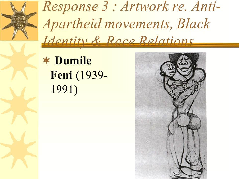 Response 3 : Artwork re. Anti- Apartheid movements, Black Identity & Race Relations  Dumile Feni (1939- 1991)