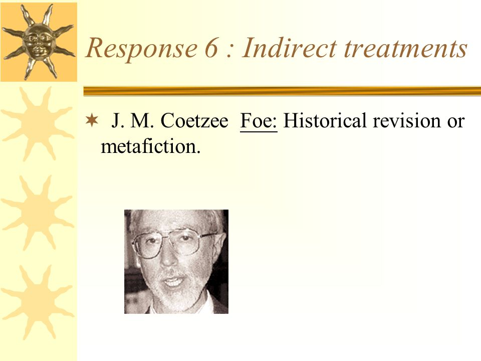 Response 6 : Indirect treatments  J. M. Coetzee Foe: Historical revision or metafiction.