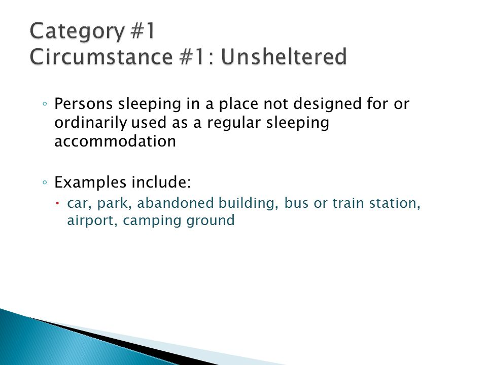 ◦ Persons sleeping in a place not designed for or ordinarily used as a regular sleeping accommodation ◦ Examples include:  car, park, abandoned building, bus or train station, airport, camping ground
