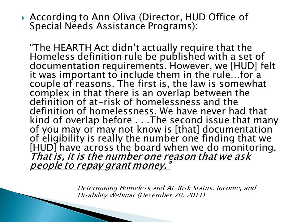  According to Ann Oliva (Director, HUD Office of Special Needs Assistance Programs): The HEARTH Act didn't actually require that the Homeless definition rule be published with a set of documentation requirements.