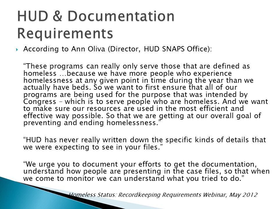  According to Ann Oliva (Director, HUD SNAPS Office): These programs can really only serve those that are defined as homeless …because we have more people who experience homelessness at any given point in time during the year than we actually have beds.