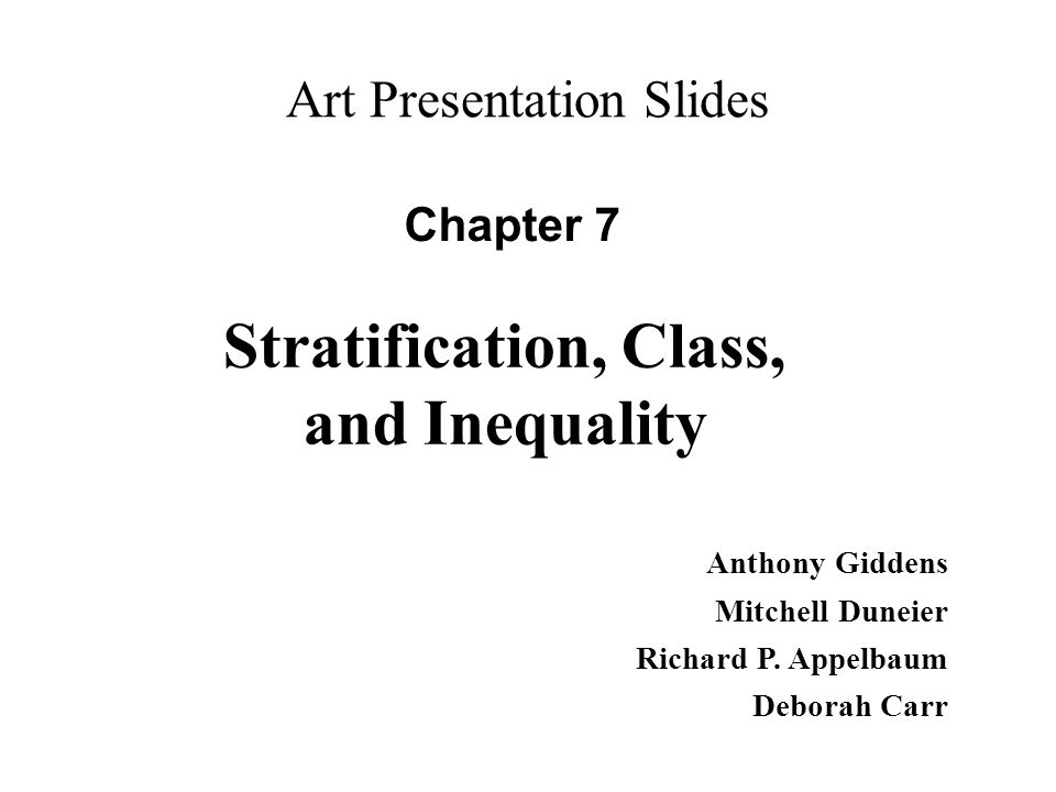 Art Presentation Slides Chapter 7 Anthony Giddens Mitchell Duneier Richard P. Appelbaum Deborah Carr Stratification, Class, and Inequality