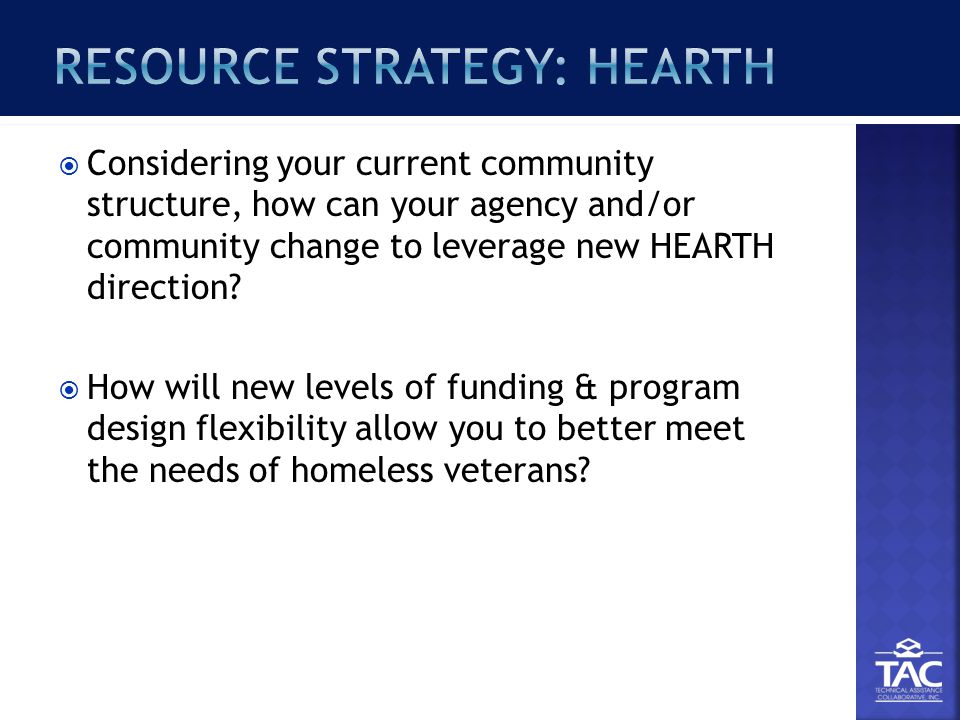  Considering your current community structure, how can your agency and/or community change to leverage new HEARTH direction.