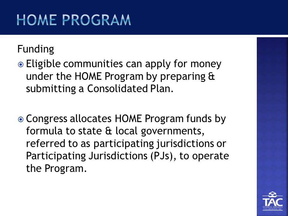 Funding  Eligible communities can apply for money under the HOME Program by preparing & submitting a Consolidated Plan.