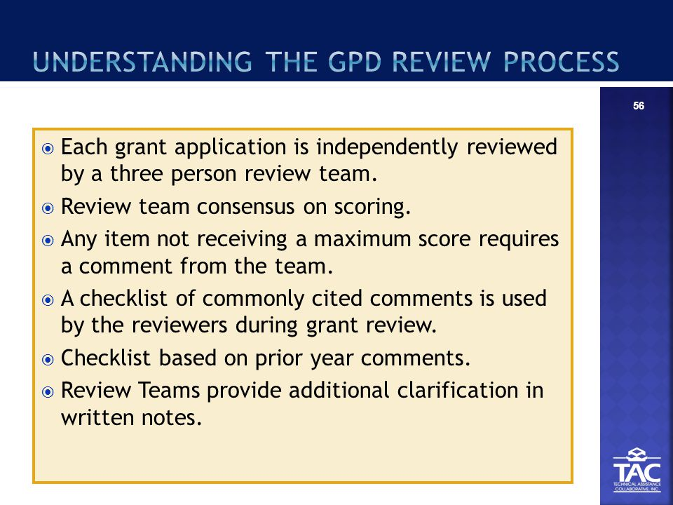 56  Each grant application is independently reviewed by a three person review team.