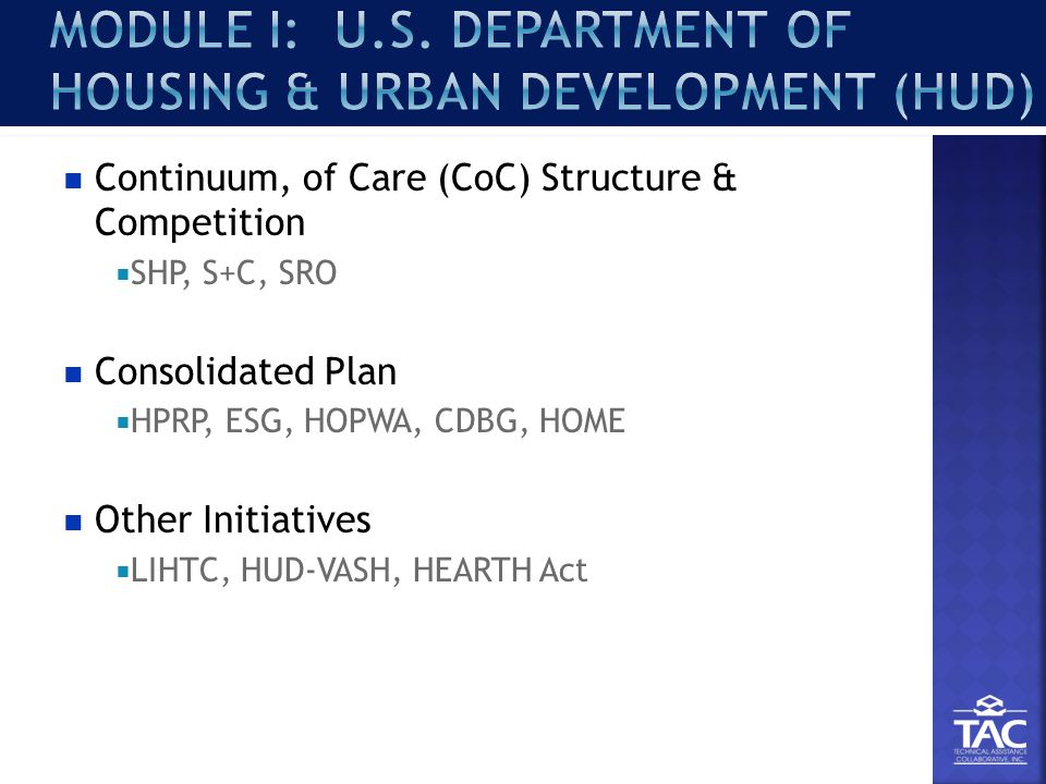 Continuum, of Care (CoC) Structure & Competition  SHP, S+C, SRO Consolidated Plan  HPRP, ESG, HOPWA, CDBG, HOME Other Initiatives  LIHTC, HUD-VASH, HEARTH Act