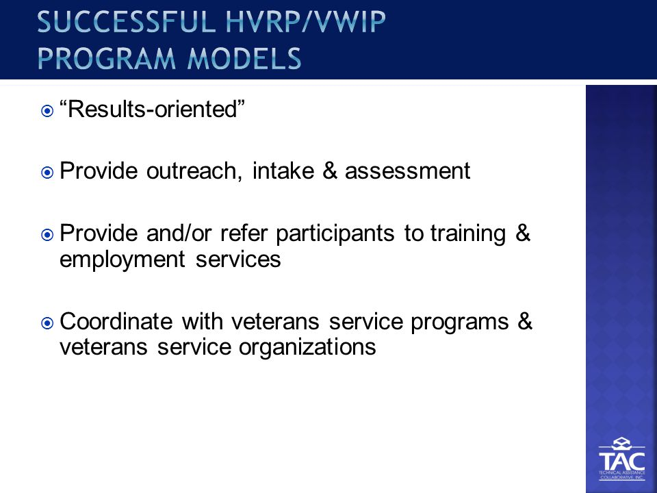  Results-oriented  Provide outreach, intake & assessment  Provide and/or refer participants to training & employment services  Coordinate with veterans service programs & veterans service organizations