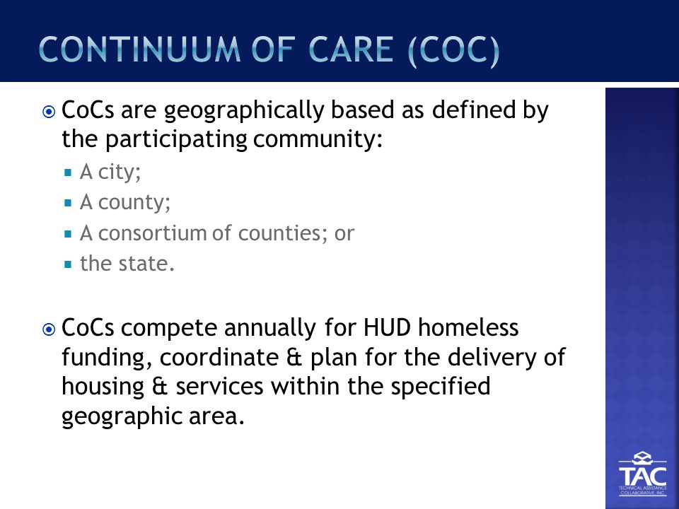  CoCs are geographically based as defined by the participating community:  A city;  A county;  A consortium of counties; or  the state.