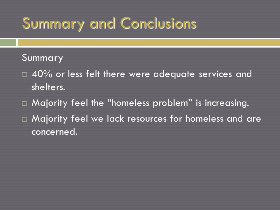 Summary and Conclusions Summary  40% or less felt there were adequate services and shelters.