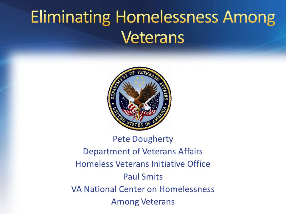 Pete Dougherty Department of Veterans Affairs Homeless Veterans Initiative Office Paul Smits VA National Center on Homelessness Among Veterans