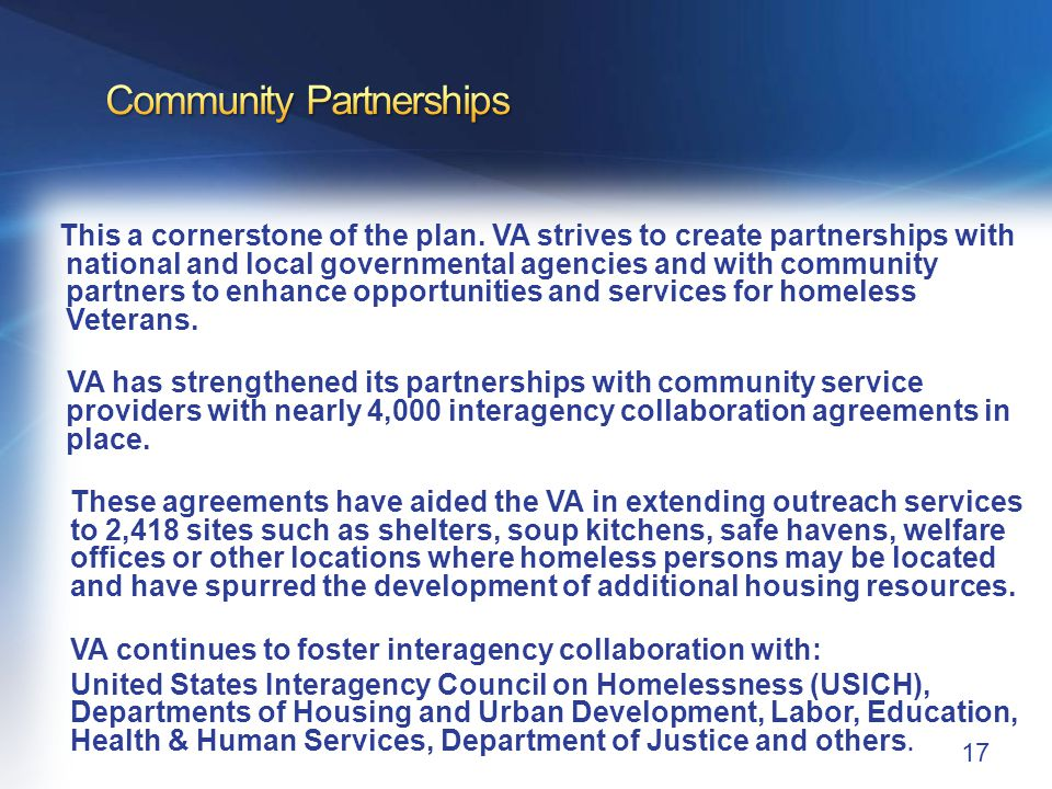 17 This a cornerstone of the plan. VA strives to create partnerships with national and local governmental agencies and with community partners to enha
