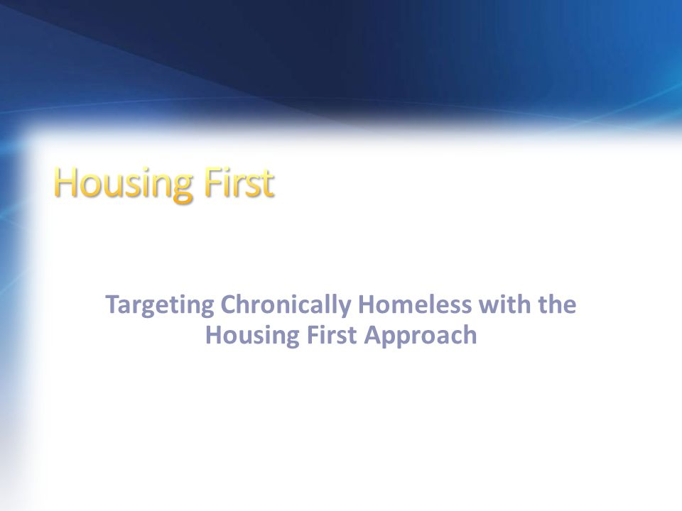 Targeting Chronically Homeless with the Housing First Approach