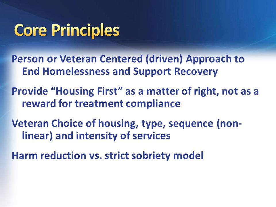 """Person or Veteran Centered (driven) Approach to End Homelessness and Support Recovery Provide """"Housing First"""" as a matter of right, not as a reward fo"""