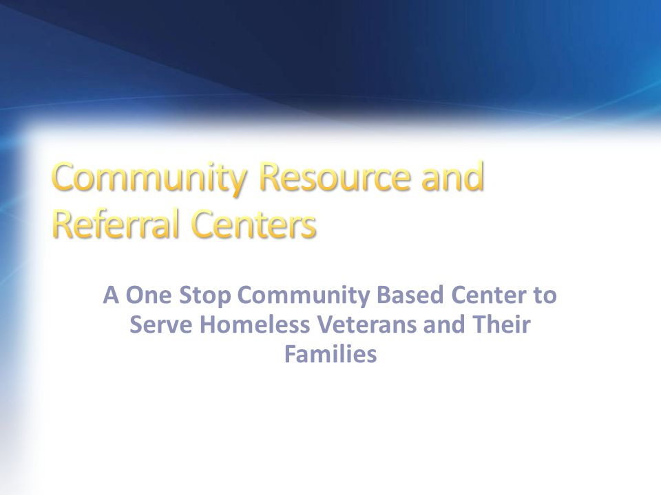 A One Stop Community Based Center to Serve Homeless Veterans and Their Families