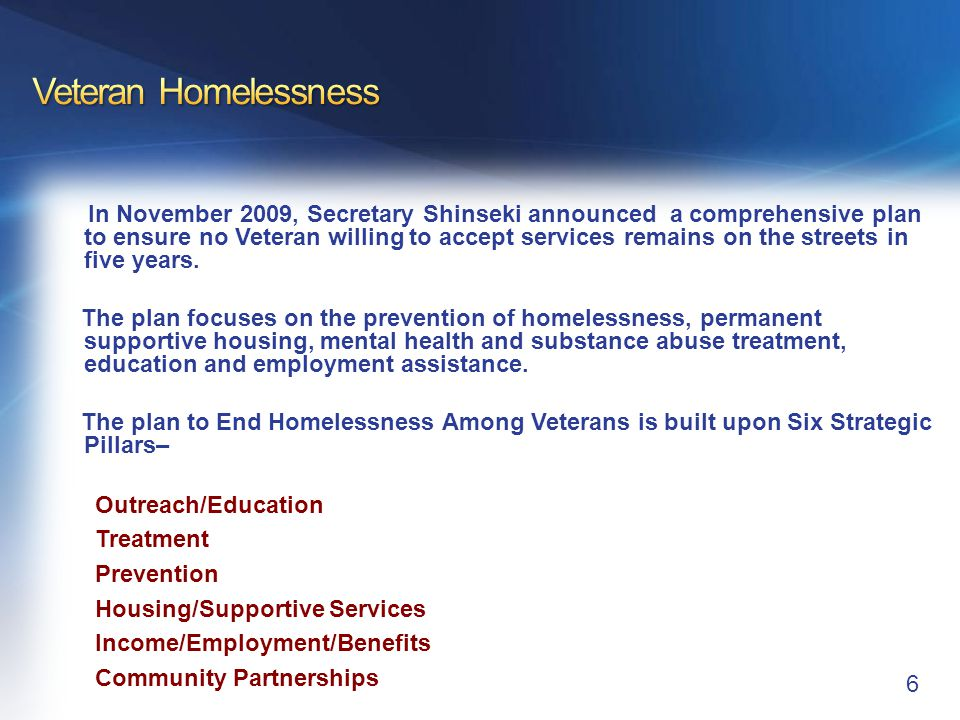 In November 2009, Secretary Shinseki announced a comprehensive plan to ensure no Veteran willing to accept services remains on the streets in five yea