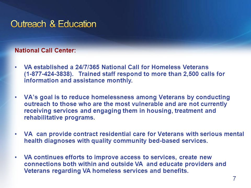 National Call Center: VA established a 24/7/365 National Call for Homeless Veterans (1-877-424-3838).